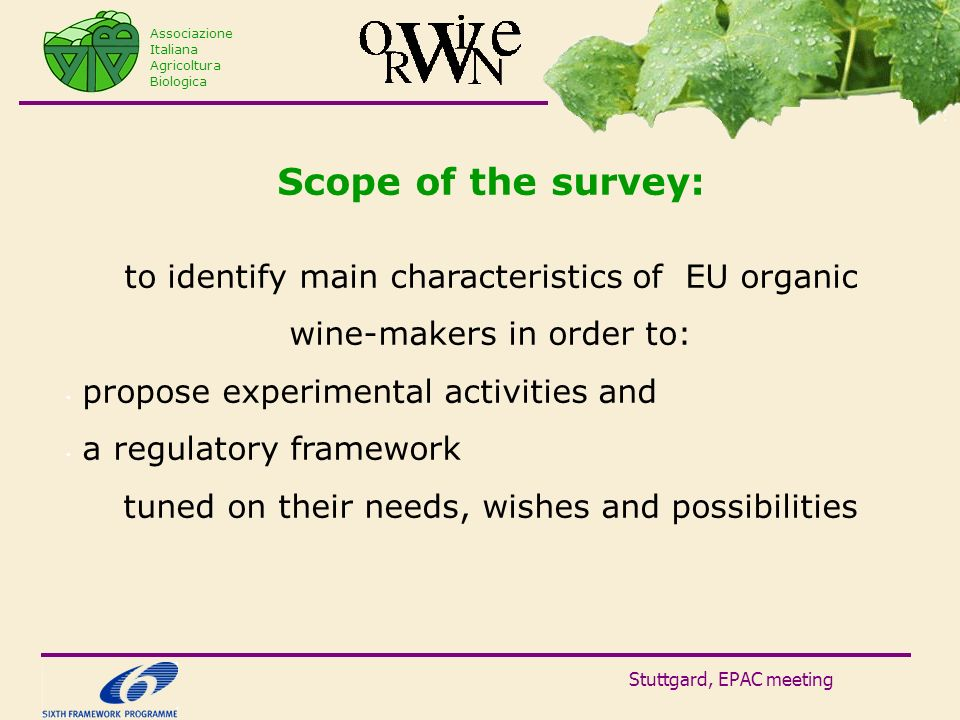 Stuttgard, EPAC meeting Scope of the survey: to identify main characteristics of EU organic wine-makers in order to: propose experimental activities a