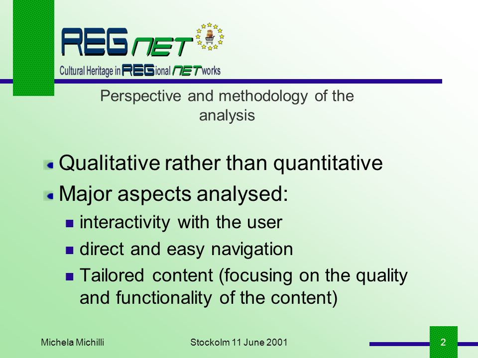 Michela MichilliStockolm 11 June 20012 Perspective and methodology of the analysis Qualitative rather than quantitative Major aspects analysed: interactivity with the user direct and easy navigation Tailored content (focusing on the quality and functionality of the content)