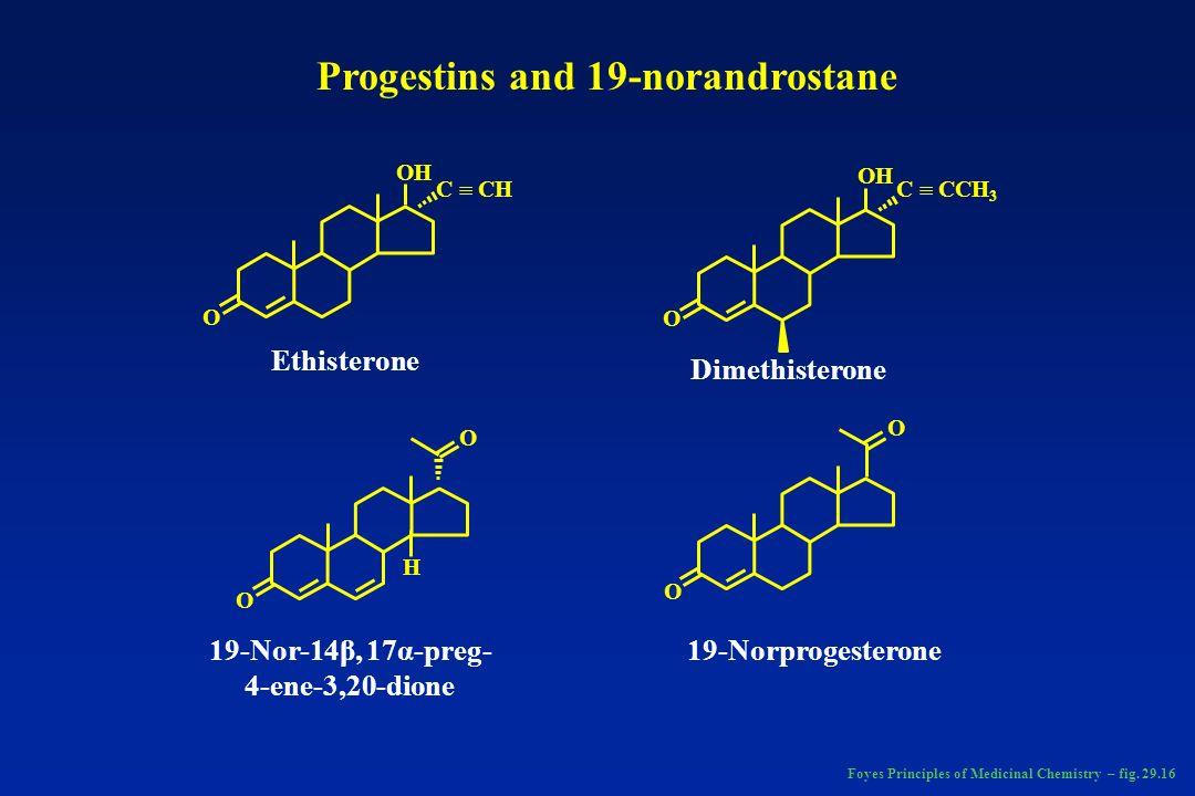 O OH C CHC CCH 3 OH O O O O O H Ethisterone Dimethisterone 19-Nor-14β, 17α-preg- 4-ene-3,20-dione 19-Norprogesterone Progestins and 19-norandrostane F