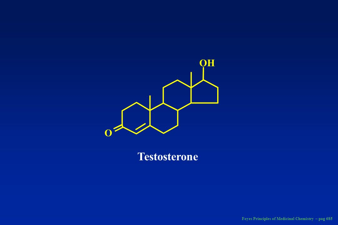 Testosterone O OH Foyes Principles of Medicinal Chemistry – pag 685
