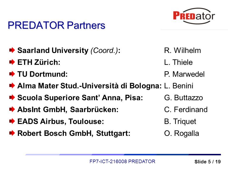 Slide 5 / 19 FP7-ICT-216008 PREDATOR PREDATOR Partners Saarland University (Coord.):R. Wilhelm ETH Zürich:L. Thiele TU Dortmund:P. Marwedel Alma Mater
