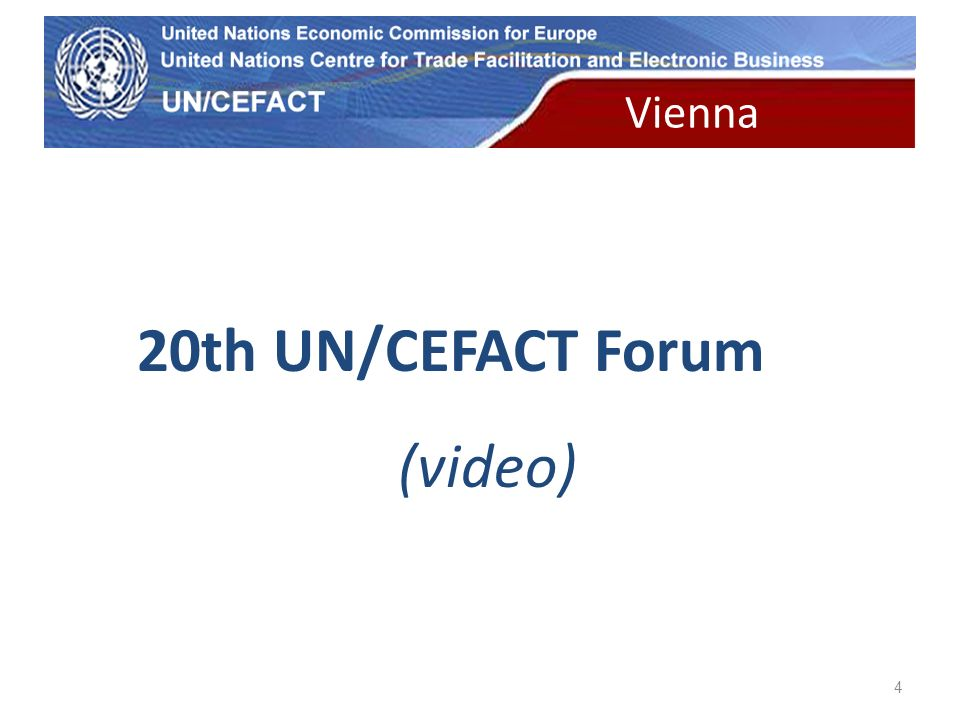 UN Economic Commission for Europe 4 20th UN/CEFACT Forum (video) Vienna
