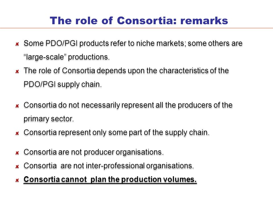 The role of Consortia: remarks Consortia do not necessarily represent all the producers of the primary sector.