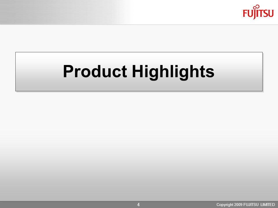 Copyright 2009 FUJITSU LIMITED 4 Product Highlights