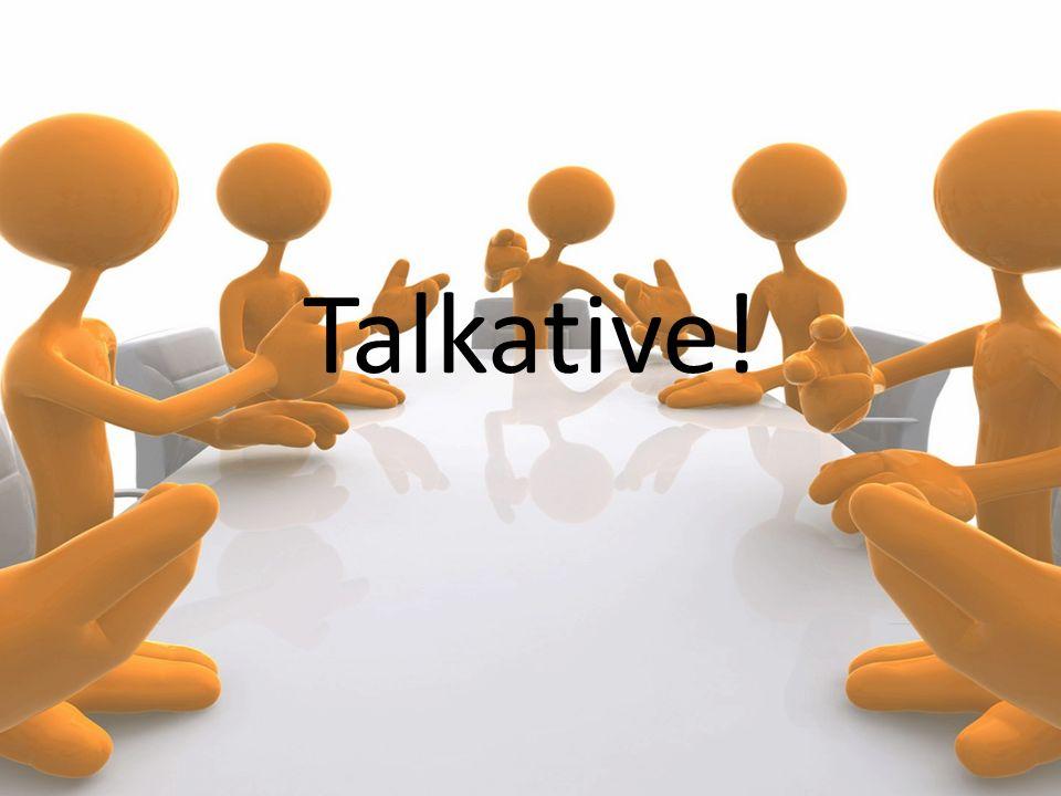Talkative!