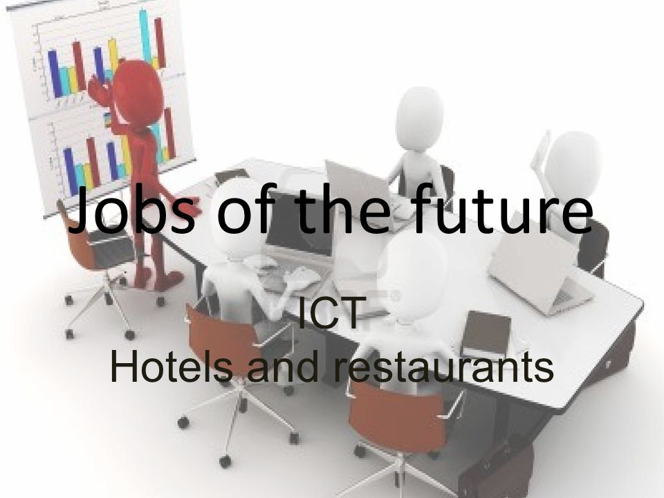 Jobs of the future ICT Hotels and restaurants