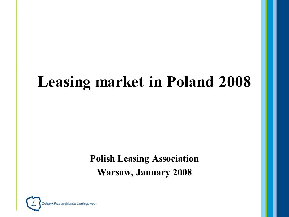 Polish Leasing Association Warsaw, January 2008 Leasing market in Poland 2008