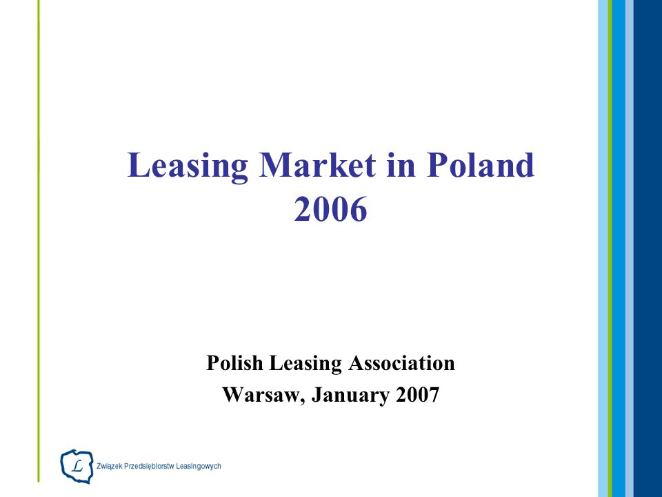 Polish Leasing Association Warsaw, January 2007 Leasing Market in Poland 2006
