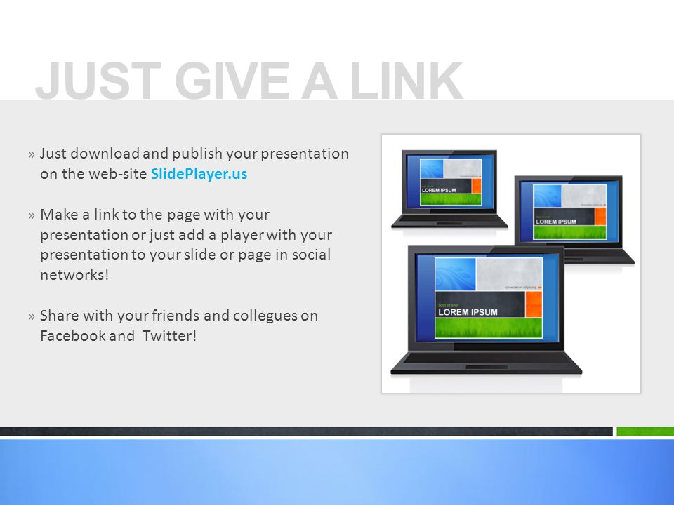 » Just download and publish your presentation on the web-site SlidePlayer.us » Make a link to the page with your presentation or just add a player wit