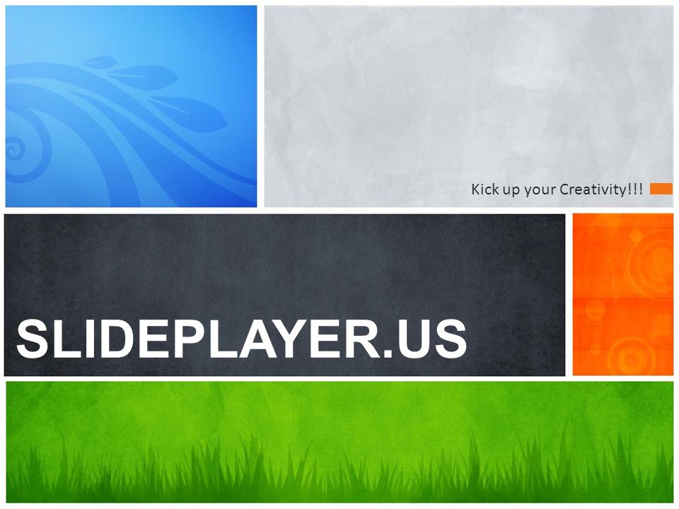 Whats your message? SLIDEPLAYER.US Kick up your Creativity!!!