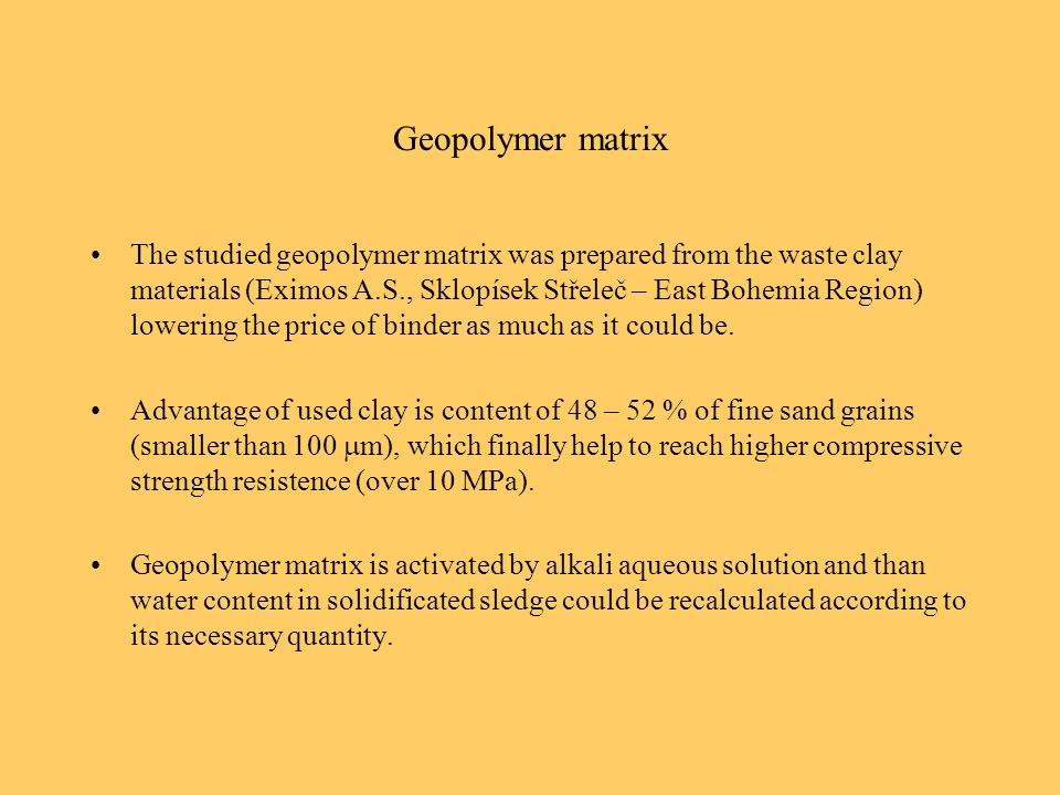 Geopolymer matrix The studied geopolymer matrix was prepared from the waste clay materials (Eximos A.S., Sklopísek Střeleč – East Bohemia Region) lowe