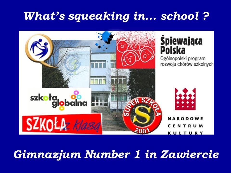 Gimnazjum Number 1 in Zawiercie Whats squeaking in... school ?