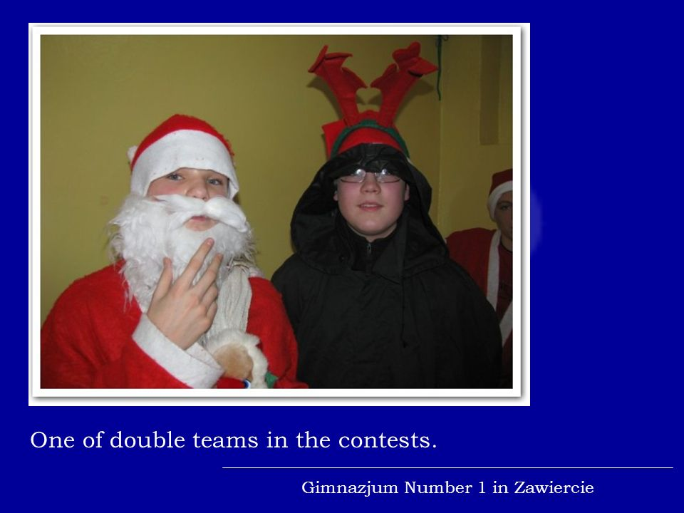 Gimnazjum Number 1 in Zawiercie Invasion of Santas Tasks are very funny and the competition is exciting.