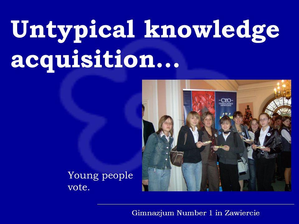 Gimnazjum Number 1 in Zawiercie Untypical knowledge acquisition... Young people vote.