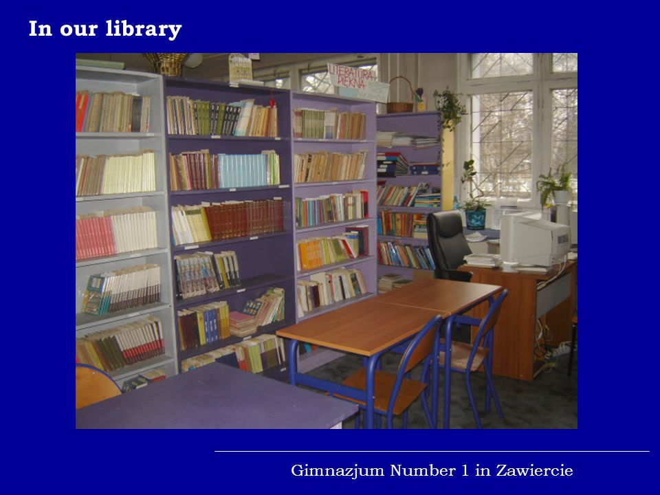 Gimnazjum Number 1 in Zawiercie In our library Keep smiling !