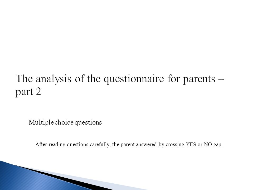 Multiple choice questions After reading questions carefully, the parent answered by crossing YES or NO gap.