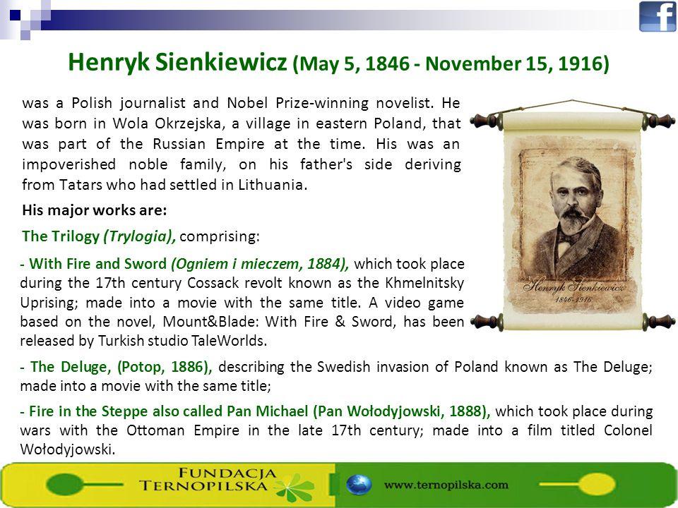 Henryk Sienkiewicz (May 5, 1846 - November 15, 1916) was a Polish journalist and Nobel Prize-winning novelist.