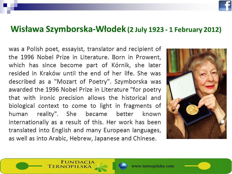 Wisława Szymborska-Włodek (2 July 1923 - 1 February 2012) was a Polish poet, essayist, translator and recipient of the 1996 Nobel Prize in Literature.