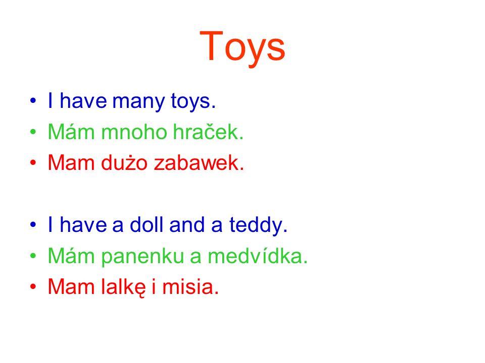 Toys I have many toys.Mám mnoho hraček. Mam dużo zabawek.