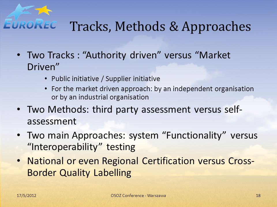 Tracks, Methods & Approaches Two Tracks : Authority driven versus Market Driven Public initiative / Supplier initiative For the market driven approach