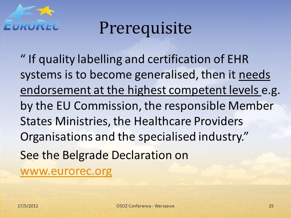 Prerequisite If quality labelling and certification of EHR systems is to become generalised, then it needs endorsement at the highest competent levels