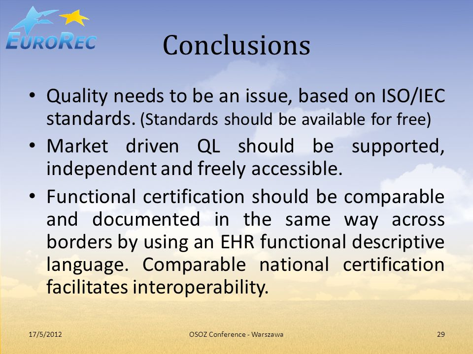 Conclusions Quality needs to be an issue, based on ISO/IEC standards. (Standards should be available for free) Market driven QL should be supported, i