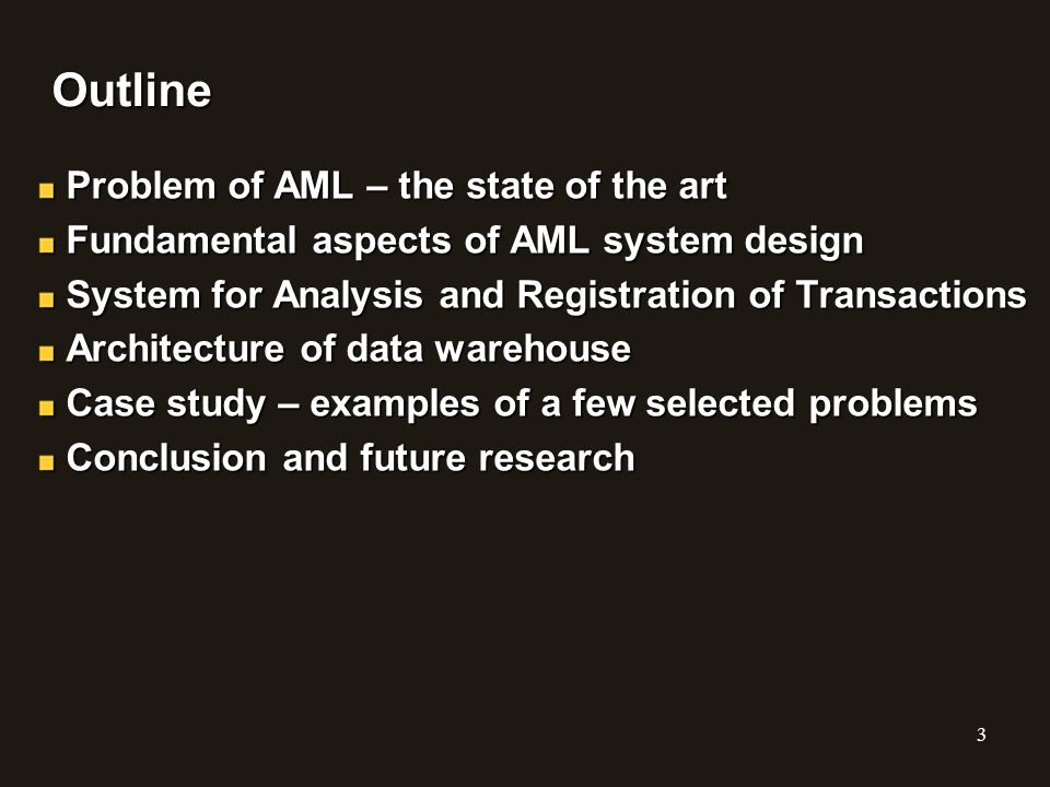 Outline Problem of AML – the state of the art Fundamental aspects of AML system design System for Analysis and Registration of Transactions Architectu