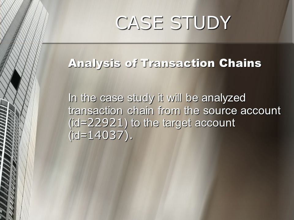 CASE STUDY Analysis of Transaction Chains In the case study it will be analyzed transaction chain from the source account (id= 22921 ) to the target a