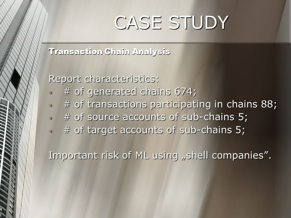 CASE STUDY Transaction Chain Analysis Report characteristics: # of generated chains 674; # of generated chains 674; # of transactions participating in