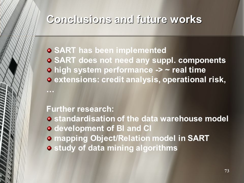 Conclusions and future works SART has been implemented SART does not need any suppl. components high system performance -> ~ real time extensions: cre