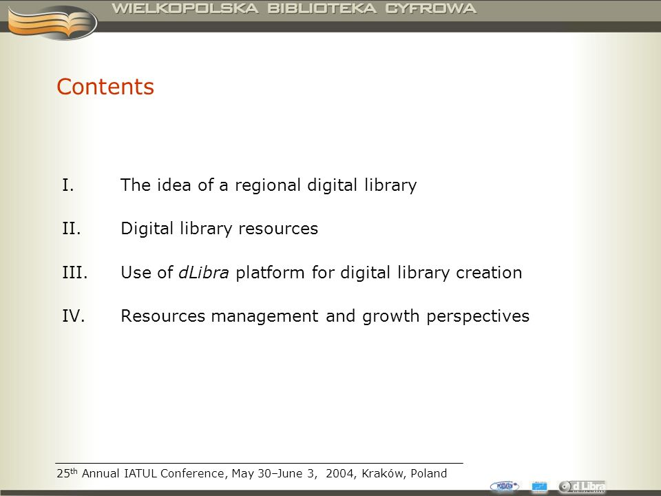 Contents I.The idea of a regional digital library II.Digital library resources III.Use of dLibra platform for digital library creation IV.Resources management and growth perspectives