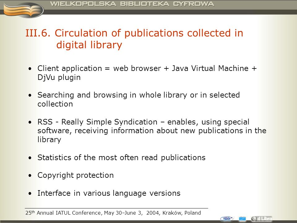 III.6. Circulation of publications collected in digital library Client application = web browser + Java Virtual Machine + DjVu plugin Searching and br