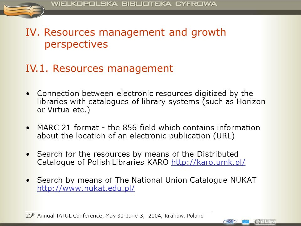 IV. Resources management and growth perspectives Connection between electronic resources digitized by the libraries with catalogues of library systems