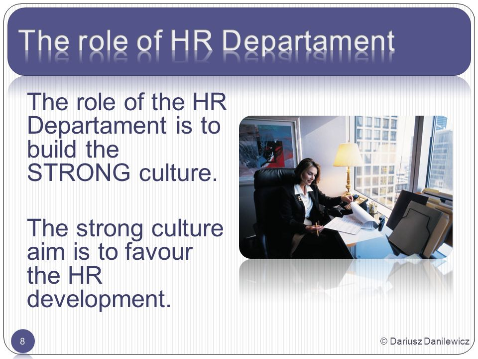 The role of the HR Departament is to build the STRONG culture.
