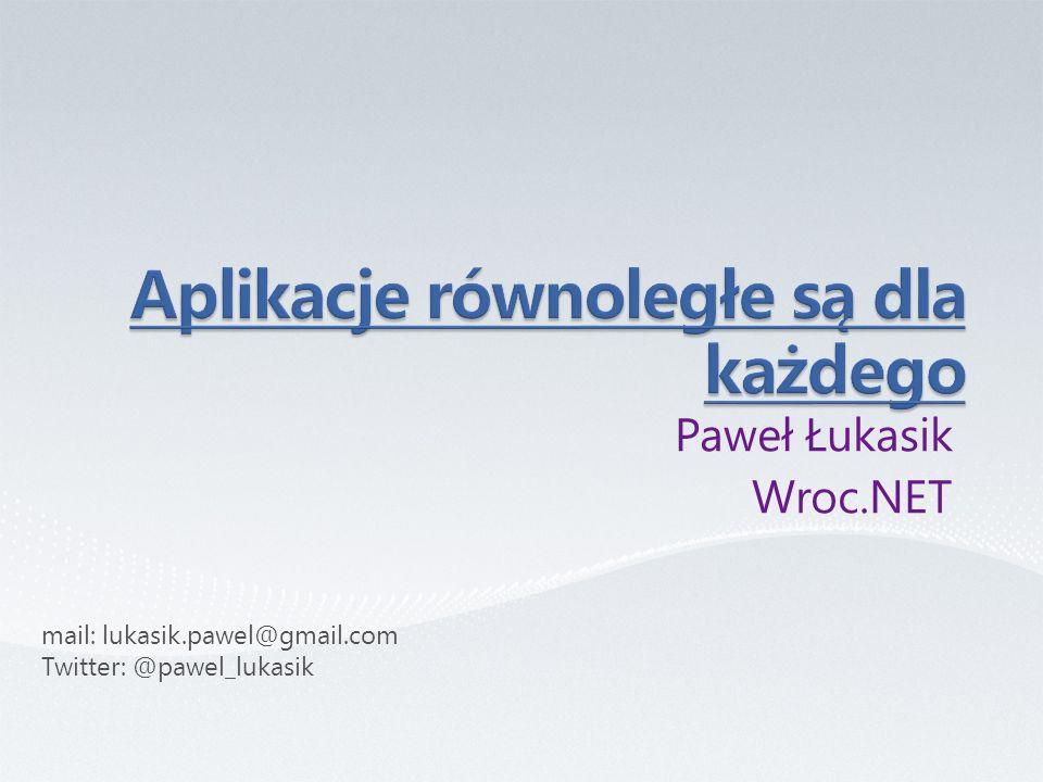 Paweł Łukasik Wroc.NET mail: lukasik.pawel@gmail.com Twitter: @pawel_lukasik