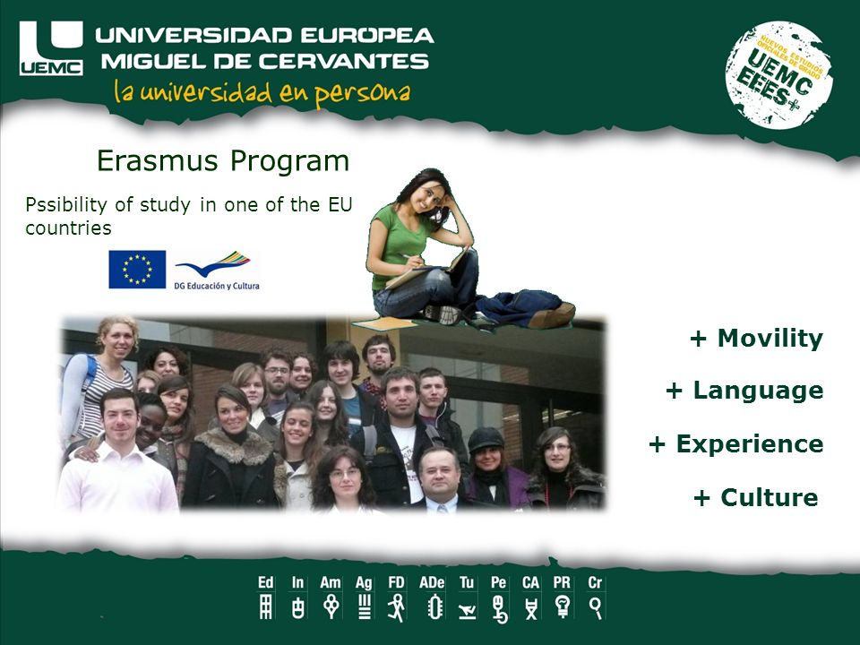 Pssibility of study in one of the EU countries Erasmus Program + Movility + Language + Experience + Culture