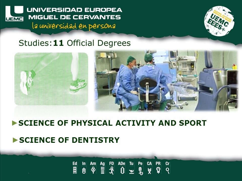 Studies:11 Official Degrees SCIENCE OF PHYSICAL ACTIVITY AND SPORT SCIENCE OF DENTISTRY