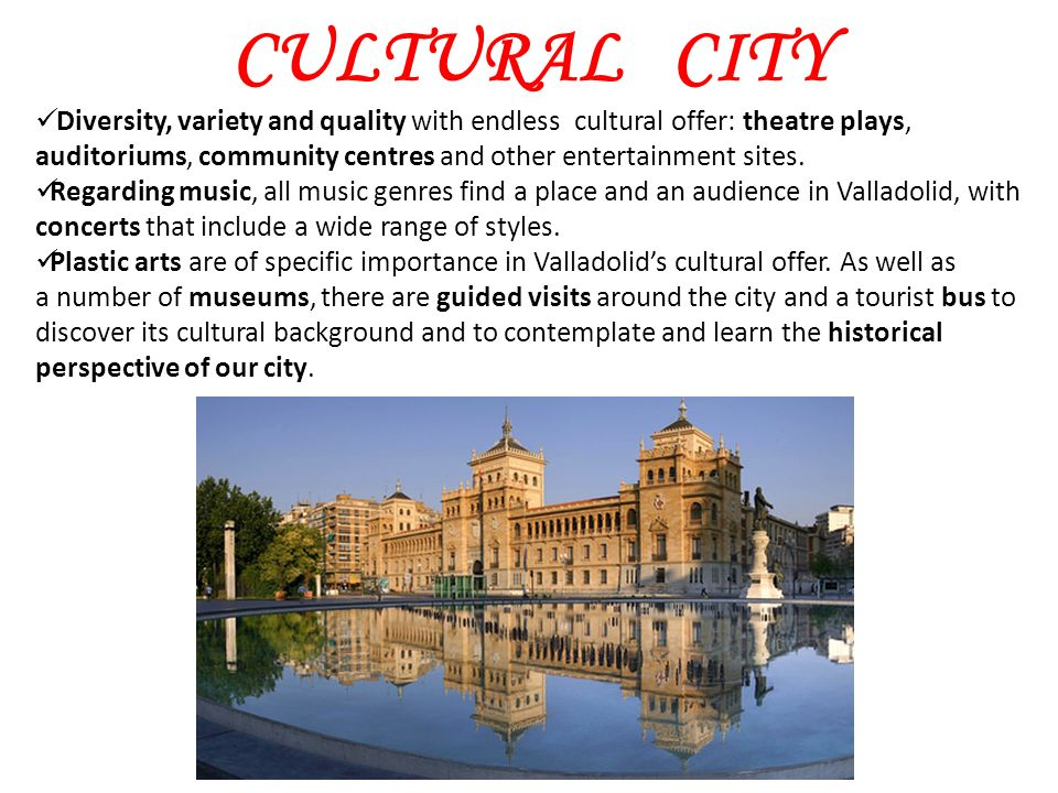 CULTURAL CITY Diversity, variety and quality with endless cultural offer: theatre plays, auditoriums, community centres and other entertainment sites.