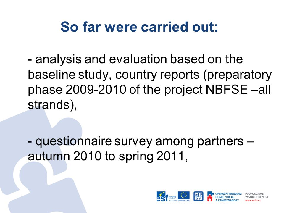So far were carried out: - analysis and evaluation based on the baseline study, country reports (preparatory phase 2009-2010 of the project NBFSE –all