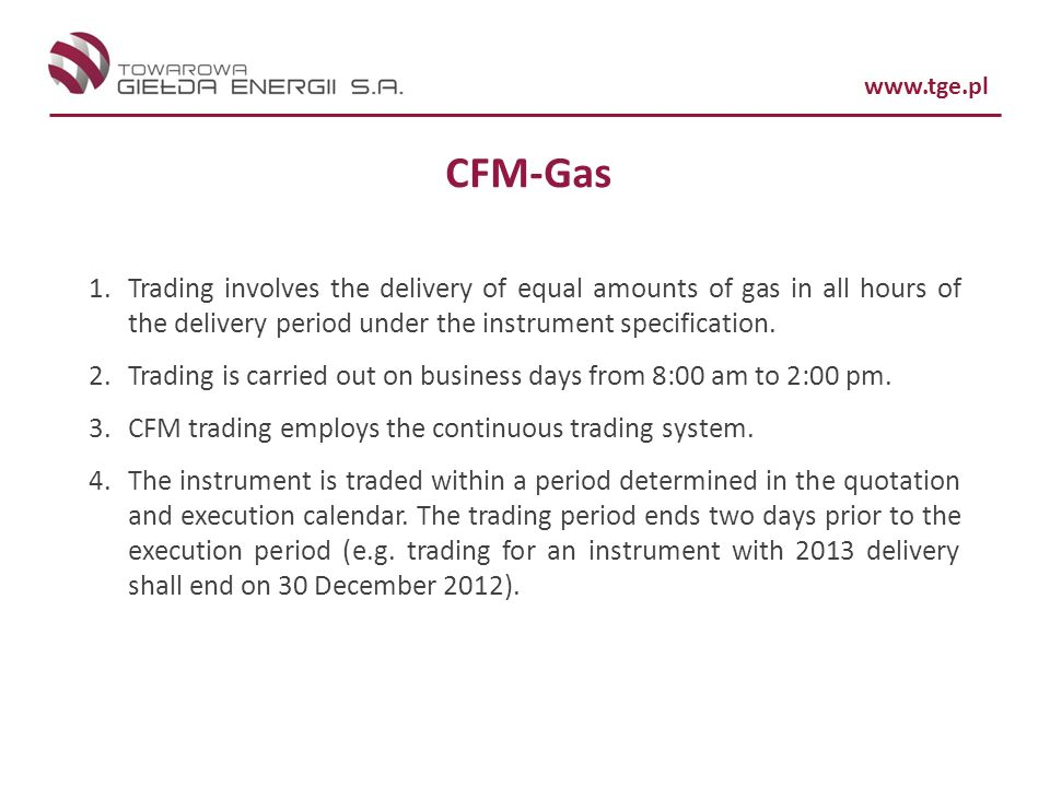 www.tge.pl CFM-Gas 1.Trading involves the delivery of equal amounts of gas in all hours of the delivery period under the instrument specification. 2.T