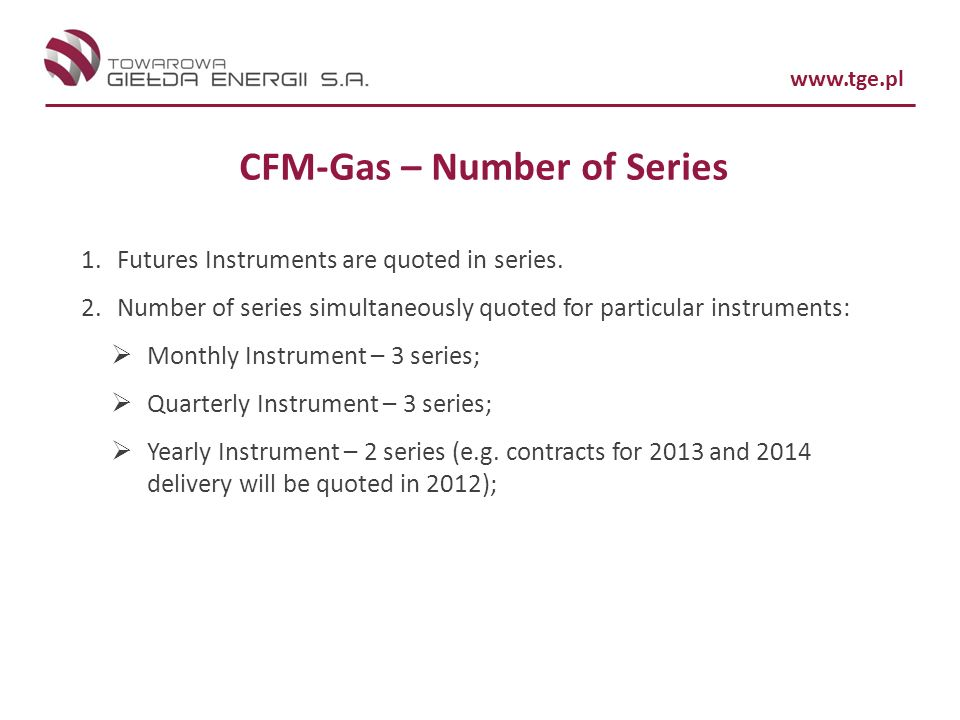 www.tge.pl CFM-Gas – Number of Series 1.Futures Instruments are quoted in series.