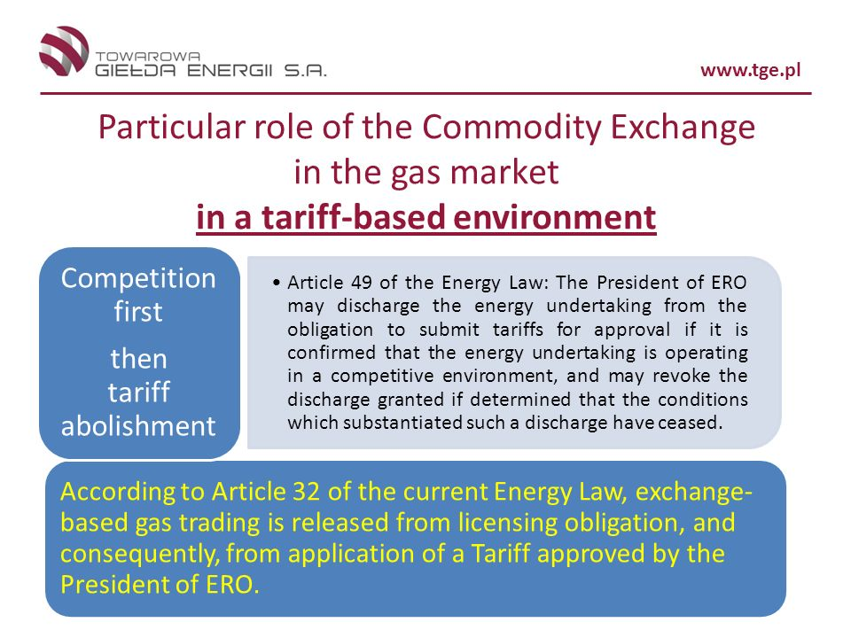 www.tge.pl Particular role of the Commodity Exchange in the gas market in a tariff-based environment According to Article 32 of the current Energy Law
