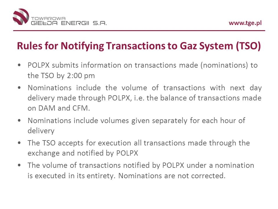 www.tge.pl Rules for Notifying Transactions to Gaz System (TSO) POLPX submits information on transactions made (nominations) to the TSO by 2:00 pm Nom
