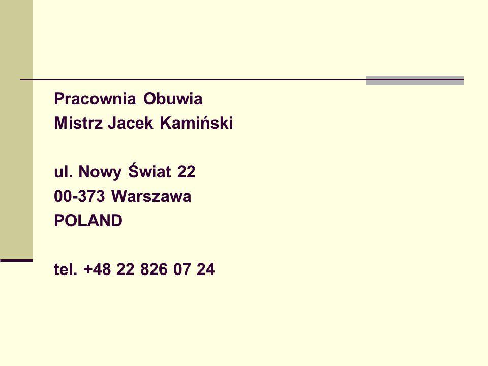 Pracownia Obuwia Mistrz Jacek Kamiński ul. Nowy Świat 22 00-373 Warszawa POLAND tel. +48 22 826 07 24