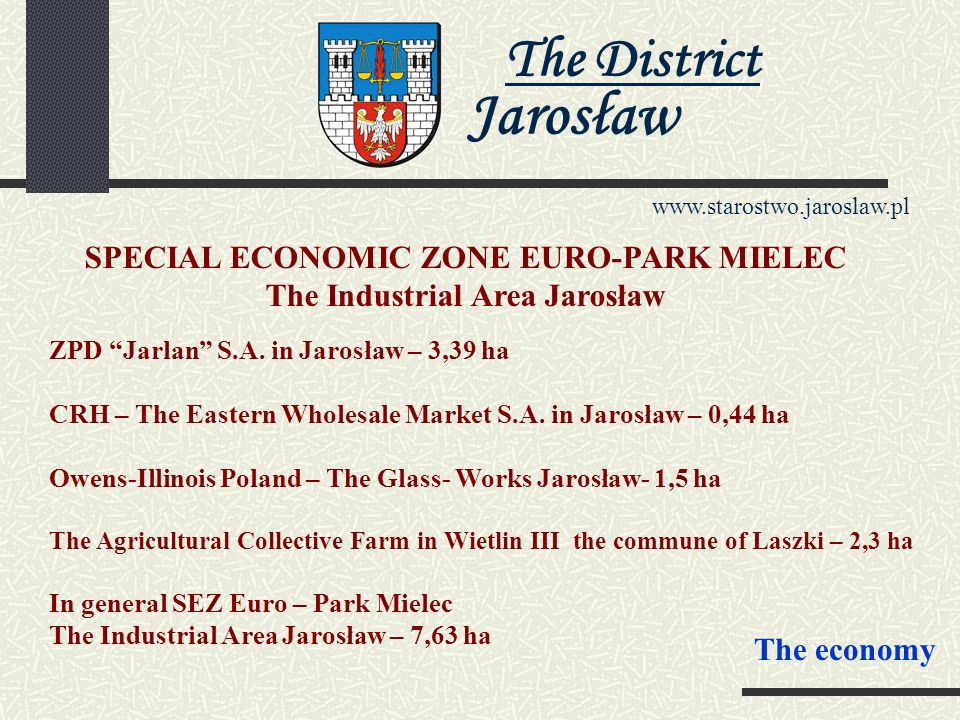 The District Jarosław www.starostwo.jaroslaw.pl SEZ Euro - Park The Industrial Area Jarosław, works from od 14.01.2004 r.