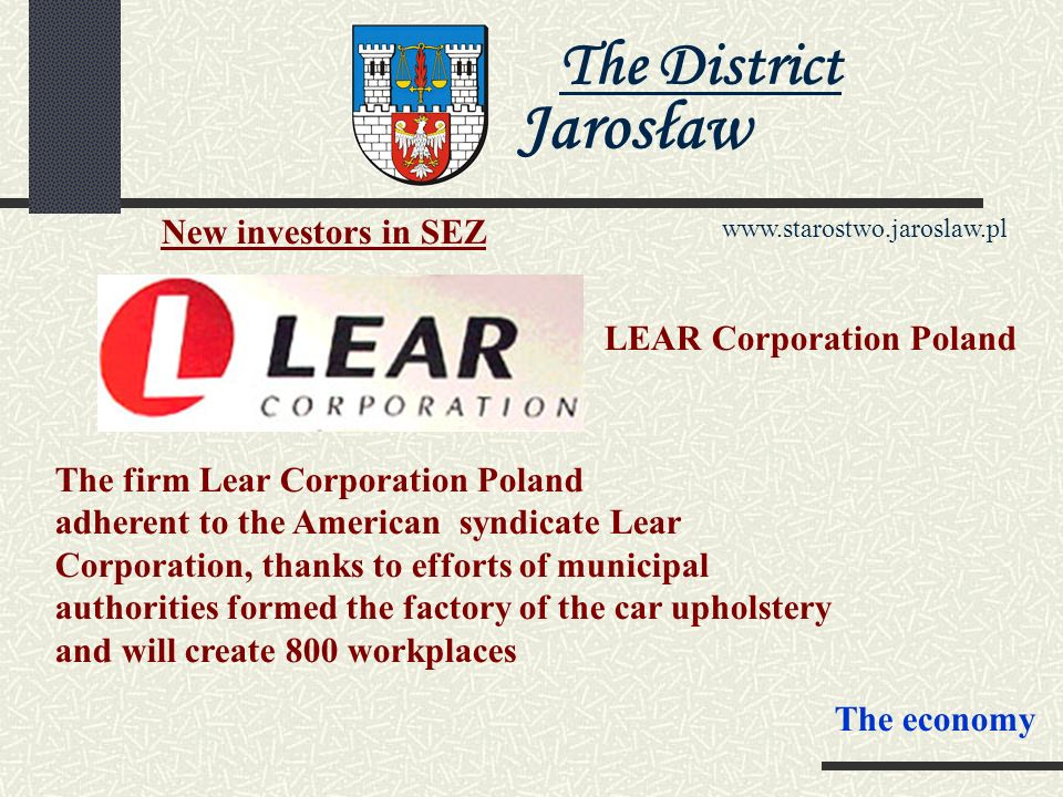The District Jarosław www.starostwo.jaroslaw.pl The economy - the minimum- investment value: 100.000 Euroes - the leadership of the productive activit