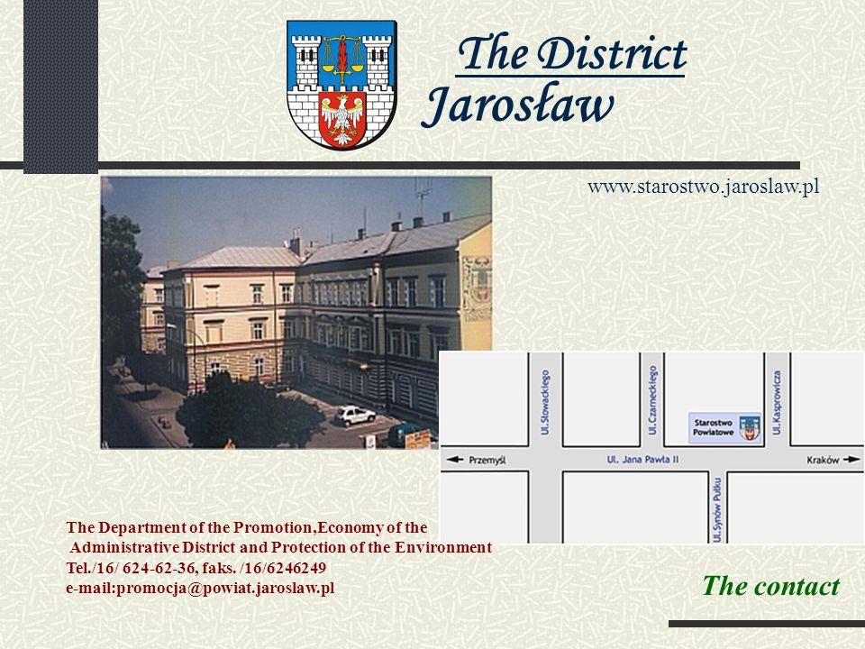 The District Jarosław www.starostwo.jaroslaw.pl The accomodation sector hotels and accommodation establishments - 10 - the number of places - 280 - the diverse standard - the rich gastronomic offer Touring attractions