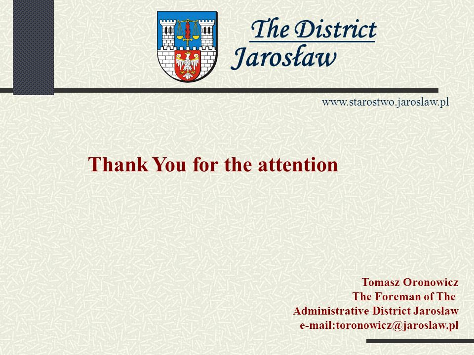 The District Jarosław www.starostwo.jaroslaw.pl The Department of the Promotion,Economy of the Administrative District and Protection of the Environment Tel./16/ 624-62-36, faks.