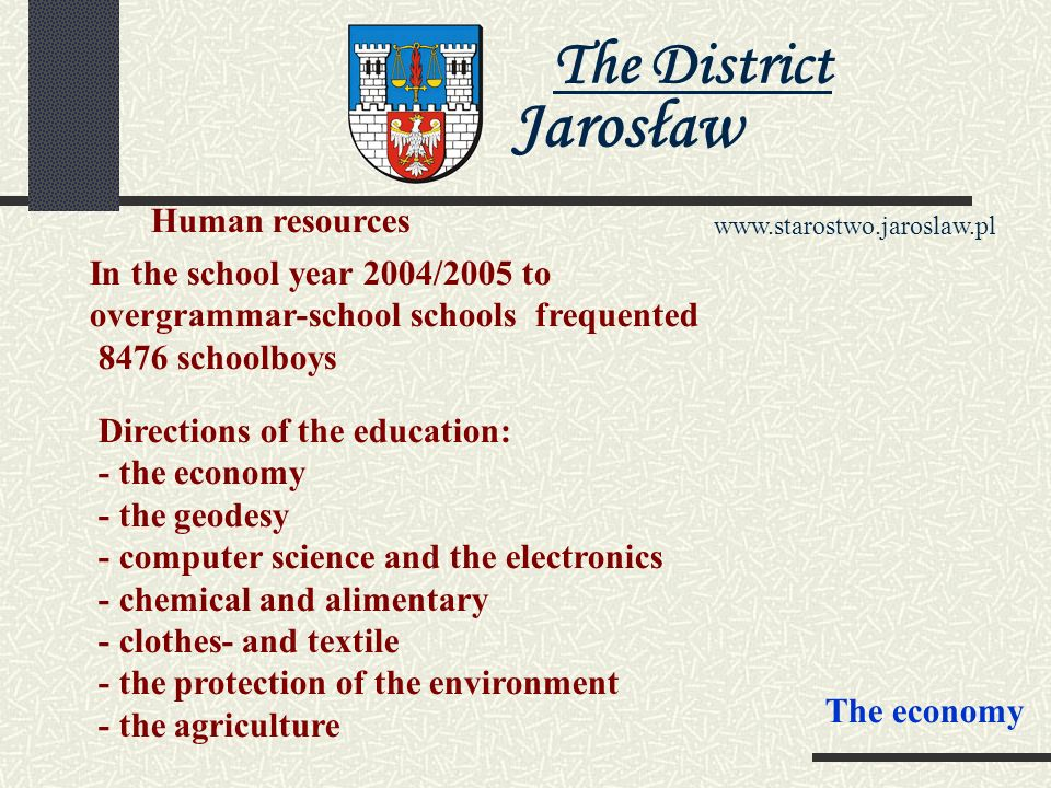 The District Jarosław   Economic subjects (the state on November 2004 the year) - In general 8520 in this: -the public section 287 -the private sector 8233 The labour market: The average reward the gross in The Administrative District Jarosław złoty - the lowest reward złoty - unemployed the foot of the unemployment - 19, 9% The economy
