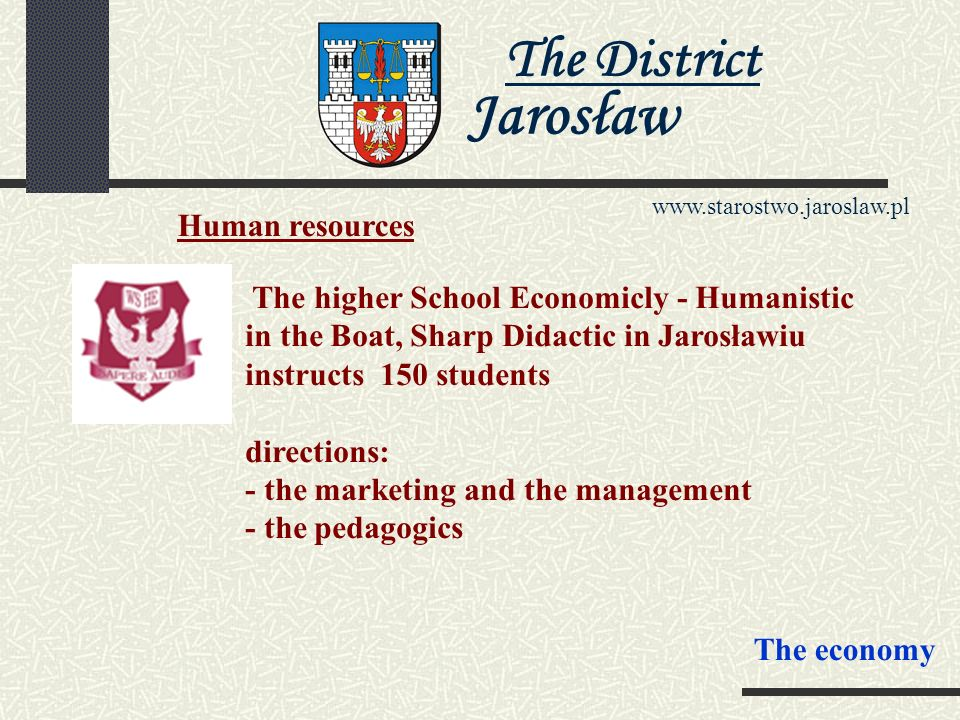 The District Jarosław www.starostwo.jaroslaw.pl Human resources The State- Higher Polytechnic in Jarosław educates about 14 thousand students. directi